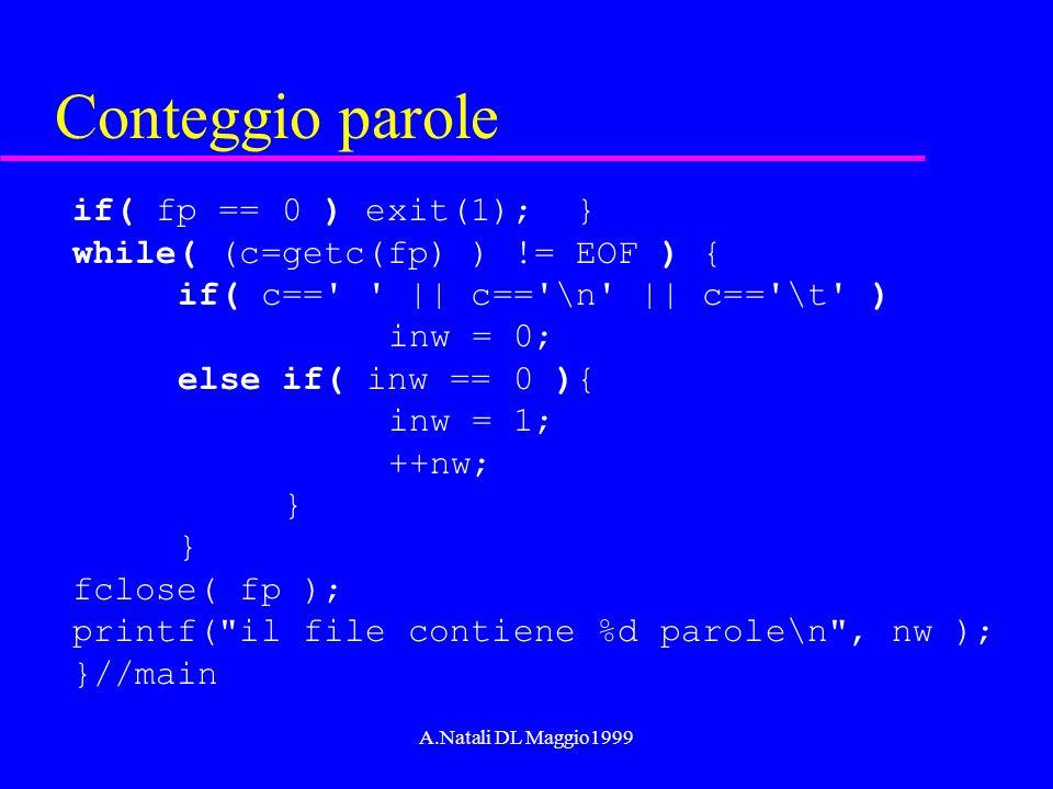 A.Natali DL Maggio1999 Conteggio parole if( fp == 0 ) exit(1); } while( (c=getc(fp) ) != EOF ) { if( c==' ' || c=='\n' || c=='\t' ) inw = 0; else if(