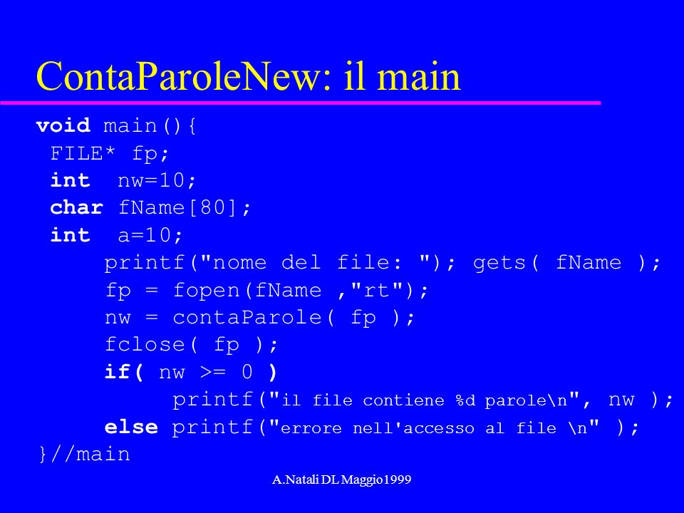 A.Natali DL Maggio1999 ContaParoleNew: il main void main(){ FILE* fp; int nw=10; char fName[80]; int a=10; printf(
