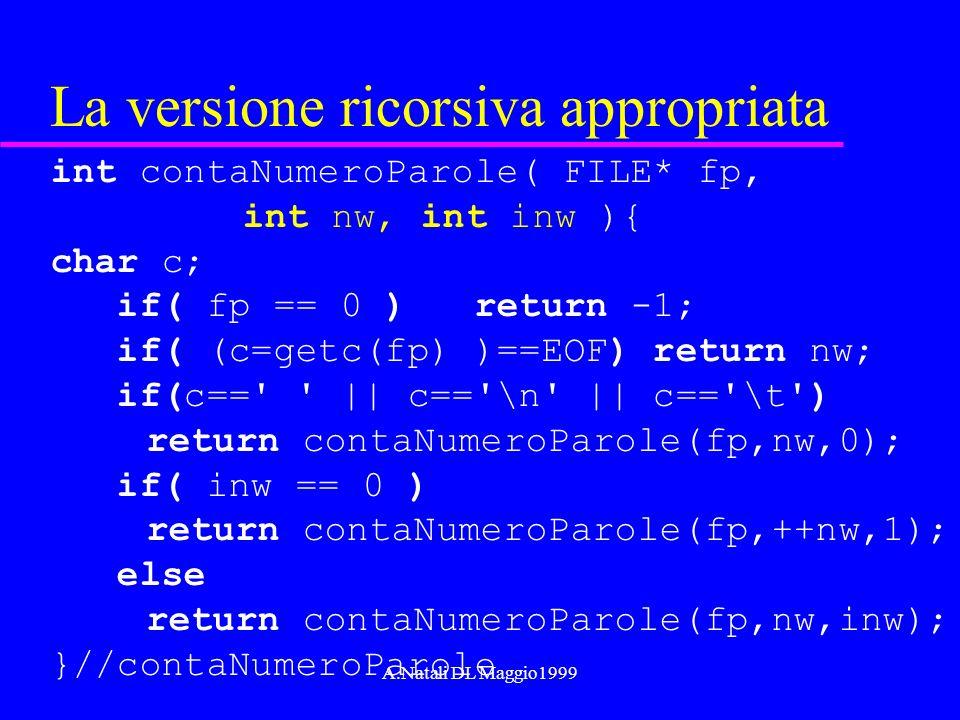 A.Natali DL Maggio1999 La versione ricorsiva appropriata int contaNumeroParole( FILE* fp, int nw, int inw ){ char c; if( fp == 0 ) return -1; if( (c=g