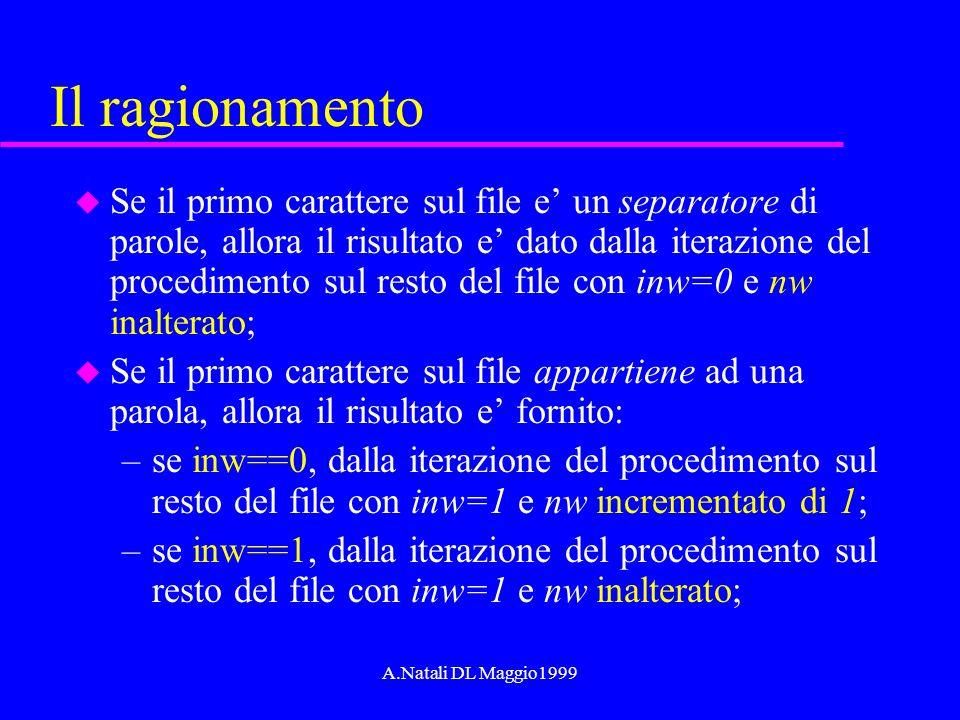 A.Natali DL Maggio1999 Il ragionamento u Se il primo carattere sul file e un separatore di parole, allora il risultato e dato dalla iterazione del pro