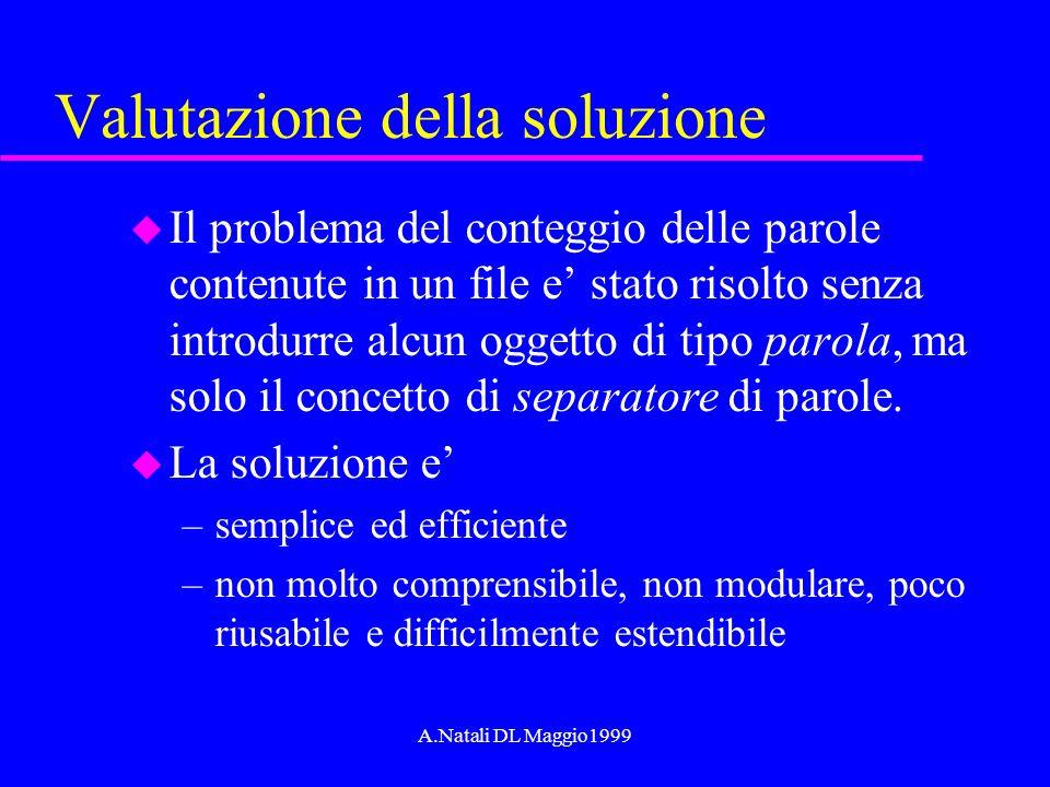 A.Natali DL Maggio1999 Valutazione della soluzione u Il problema del conteggio delle parole contenute in un file e stato risolto senza introdurre alcu