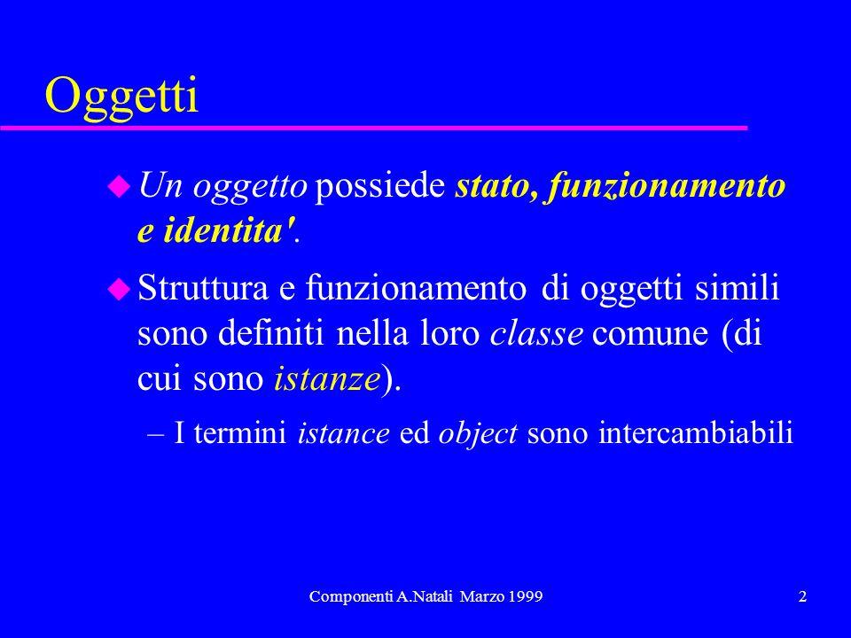 2 Oggetti u Un oggetto possiede stato, funzionamento e identita'. u Struttura e funzionamento di oggetti simili sono definiti nella loro classe comune