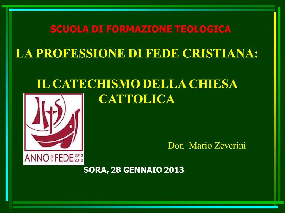 SCUOLA DI FORMAZIONE TEOLOGICA SORA, 28 GENNAIO 2013 LA PROFESSIONE DI FEDE CRISTIANA: IL CATECHISMO DELLA CHIESA CATTOLICA Don Mario Zeverini