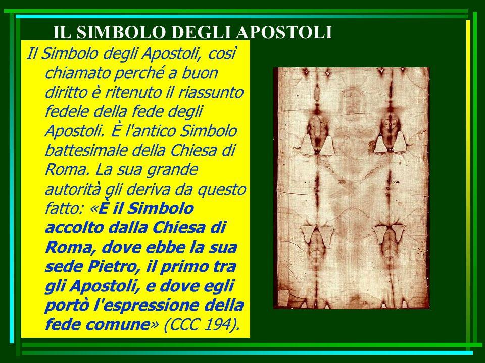 Il Simbolo degli Apostoli, così chiamato perché a buon diritto è ritenuto il riassunto fedele della fede degli Apostoli.