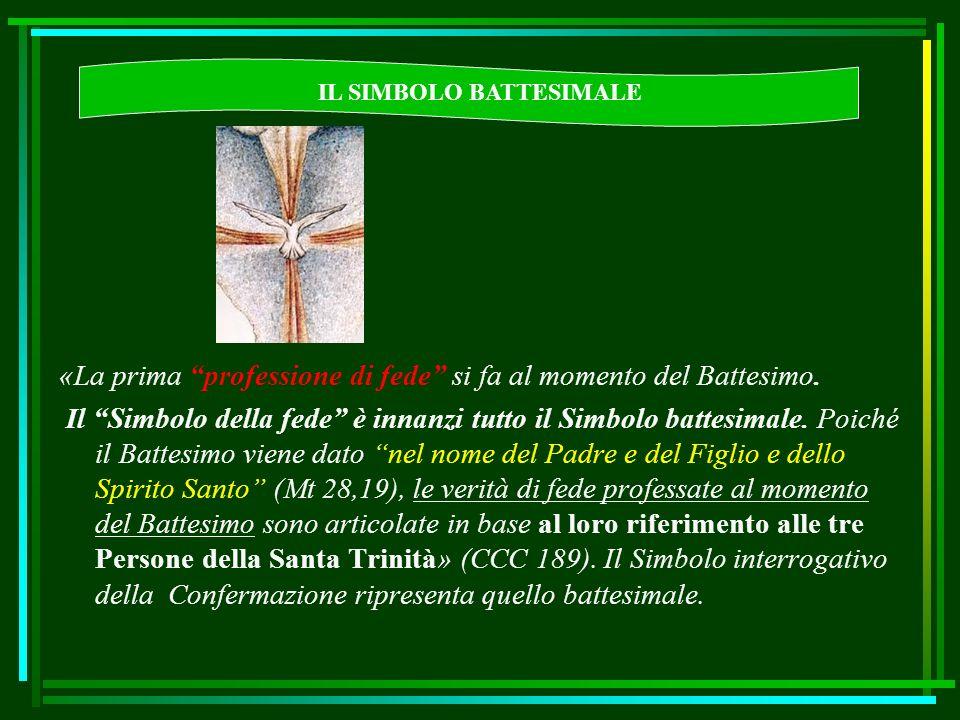 «La prima professione di fede si fa al momento del Battesimo. Il Simbolo della fede è innanzi tutto il Simbolo battesimale. Poiché il Battesimo viene