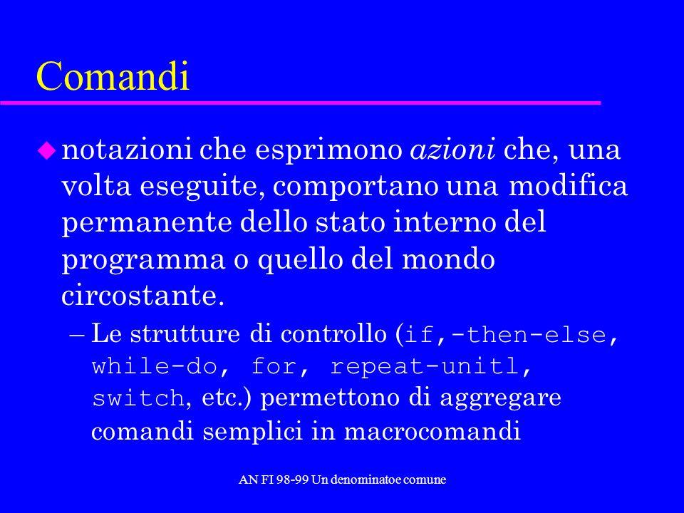 AN FI 98-99 Un denominatoe comune Comandi u notazioni che esprimono azioni che, una volta eseguite, comportano una modifica permanente dello stato interno del programma o quello del mondo circostante.