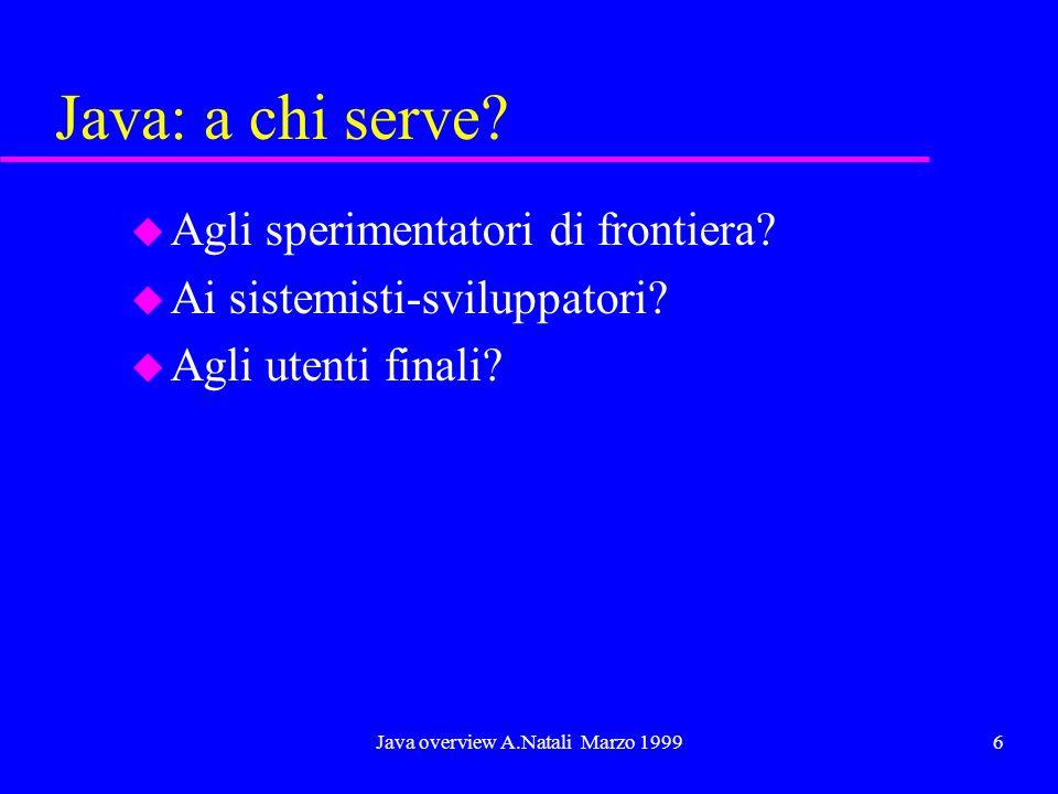 Java overview A.Natali Marzo 19997 Java u Un linguaggio di implementazione.