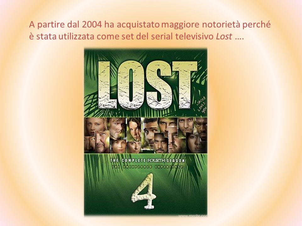 A partire dal 2004 ha acquistato maggiore notorietà perché è stata utilizzata come set del serial televisivo Lost ….