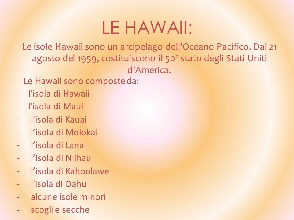 LE HAWAII: - l'isola di Hawaii - l'isola di Maui - l'isola di Kauai - lisola di Molokai - lisola di Lanai - lisola di Niihau - lisola di Kahoolawe - l