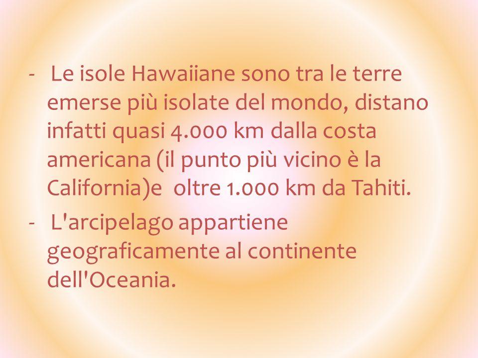 - Le isole Hawaiiane sono tra le terre emerse più isolate del mondo, distano infatti quasi 4.000 km dalla costa americana (il punto più vicino è la Ca
