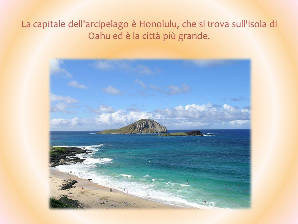 La capitale dell'arcipelago è Honolulu, che si trova sull'isola di Oahu ed è la città più grande.