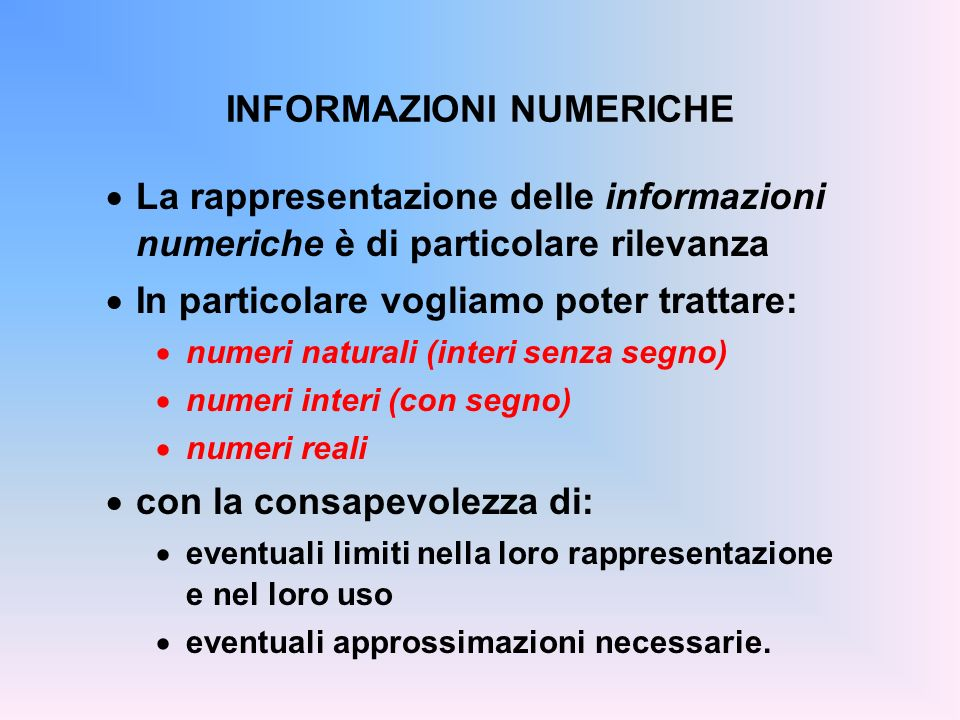 NUMERI INTERI (con segno) Dominio: Z = { …, -2,-1,0,1,2,3, … } Rappresentare gli interi in un elabora- tore pone alcune problematiche: come rappresentare il segno meno.
