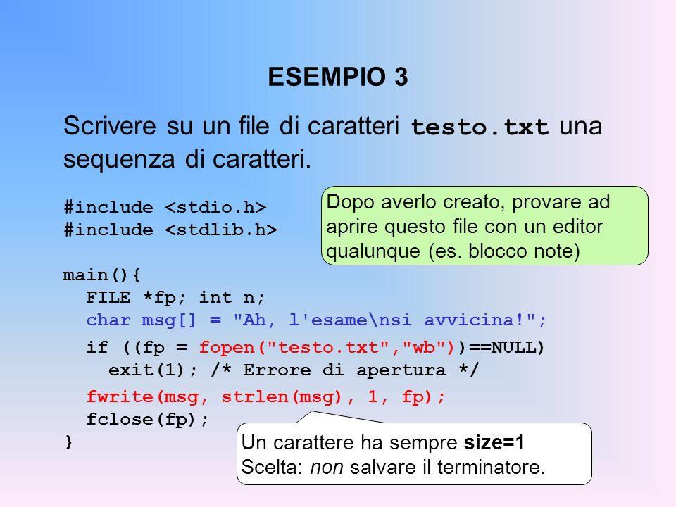 ESEMPIO 3 Scrivere su un file di caratteri testo.txt una sequenza di caratteri. #include main(){ FILE *fp; int n; char msg[] =