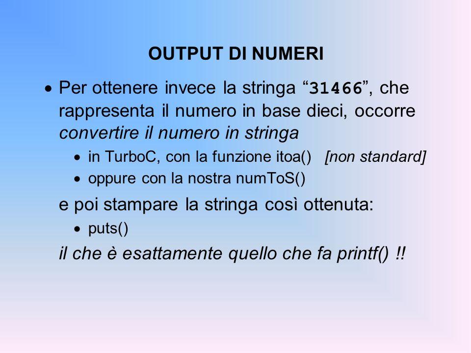 OUTPUT DI NUMERI Per ottenere invece la stringa 31466, che rappresenta il numero in base dieci, occorre convertire il numero in stringa in TurboC, con