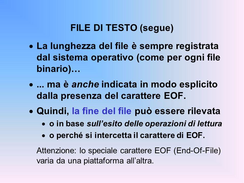FILE DI TESTO (segue) La lunghezza del file è sempre registrata dal sistema operativo (come per ogni file binario)…... ma è anche indicata in modo esp