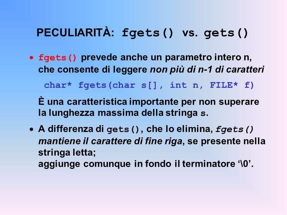PECULIARITÀ: fgets() vs. gets() fgets() prevede anche un parametro intero n, che consente di leggere non più di n-1 di caratteri char* fgets(char s[],