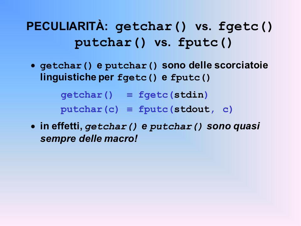 PECULIARITÀ: getchar() vs. fgetc() putchar() vs. fputc() getchar() e putchar() sono delle scorciatoie linguistiche per fgetc() e fputc() getchar() fge