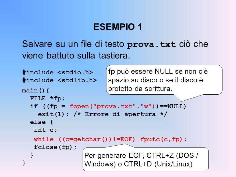 ESEMPIO 1 Salvare su un file di testo prova.txt ciò che viene battuto sulla tastiera. #include main(){ FILE *fp; if ((fp = fopen(
