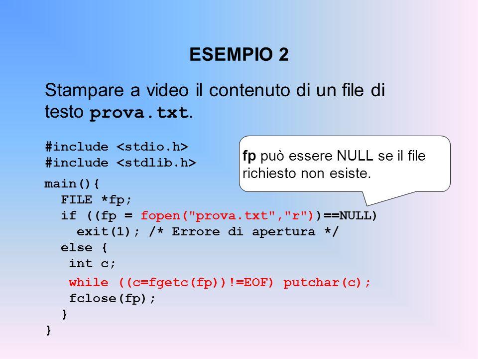 ESEMPIO 2 Stampare a video il contenuto di un file di testo prova.txt. #include main(){ FILE *fp; if ((fp = fopen(