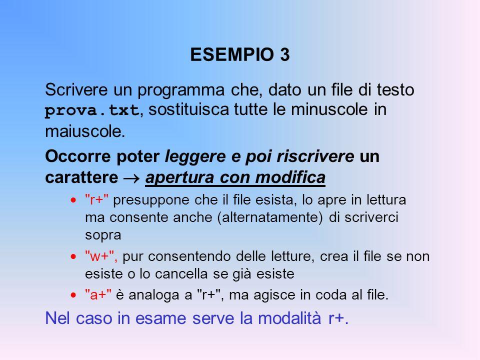 ESEMPIO 3 Scrivere un programma che, dato un file di testo prova.txt, sostituisca tutte le minuscole in maiuscole. Occorre poter leggere e poi riscriv