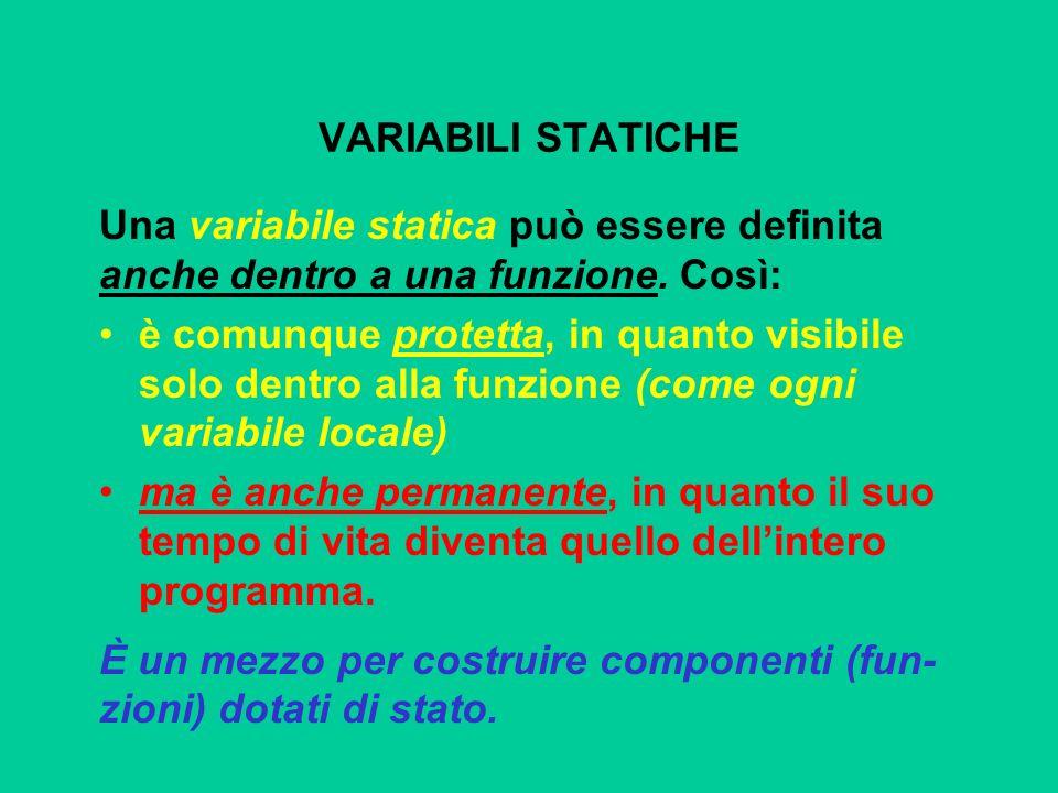 VARIABILI STATICHE Una variabile statica può essere definita anche dentro a una funzione.