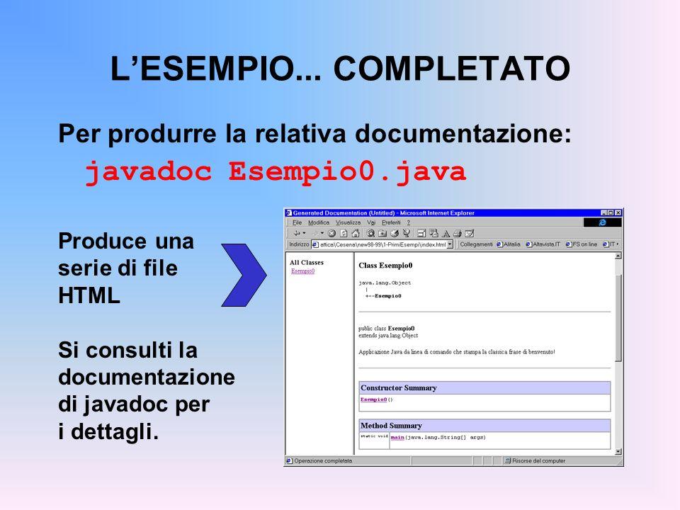 ESEMPIO: COSTRUZIONE Le due classi devono essere scritte in due file distinti, di nome, rispettivamente: –Esempio1.java (contiene la classe Esempio1 ) –Counter.java (contiene la classe Counter ) Ciò è necessario perché entrambe le classi sono pubbliche: in un file.java può infatti esserci una sola classe pubblica –ma possono essercene altre non pubbliche Per compilare: javac Esempio1.java Counter.java NB: lordine non importa