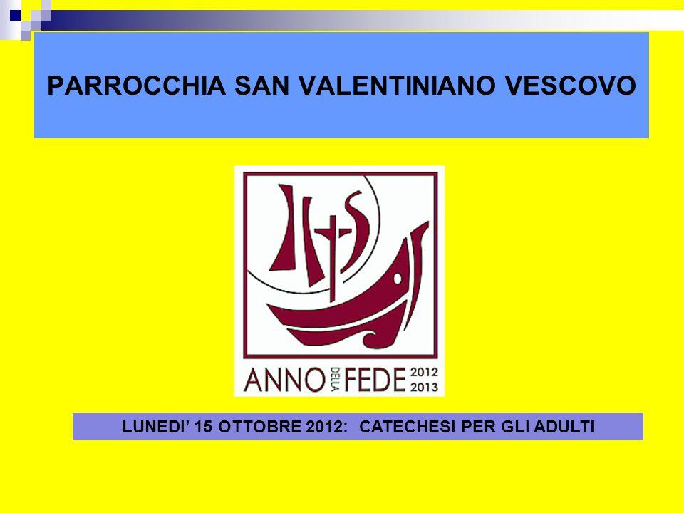 PARROCCHIA SAN VALENTINIANO VESCOVO ritardo LUNEDI 15 OTTOBRE 2012: CATECHESI PER GLI ADULTI