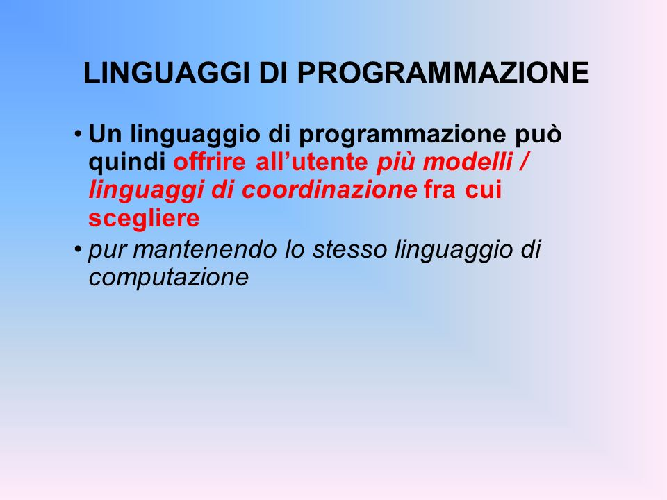 LINGUAGGI DI PROGRAMMAZIONE Un linguaggio di programmazione può quindi offrire allutente più modelli / linguaggi di coordinazione fra cui scegliere pu