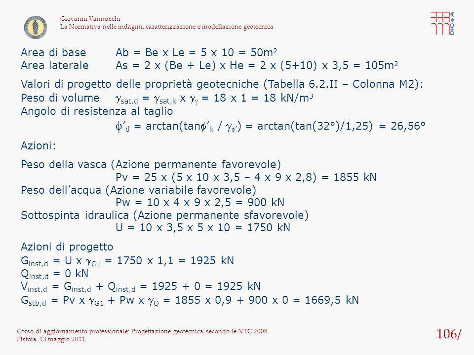 106/ Corso di aggiornamento professionale: Progettazione geotecnica secondo le NTC 2008 Pistoia, 13 maggio 2011 Giovanni Vannucchi La Normativa nelle