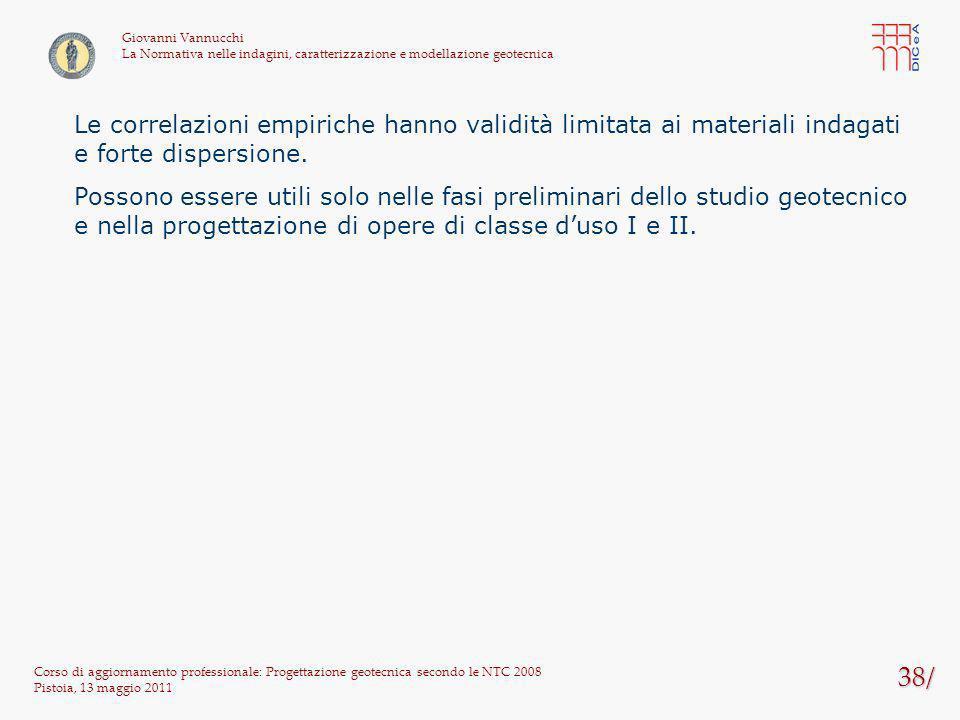 38/ Corso di aggiornamento professionale: Progettazione geotecnica secondo le NTC 2008 Pistoia, 13 maggio 2011 Giovanni Vannucchi La Normativa nelle i