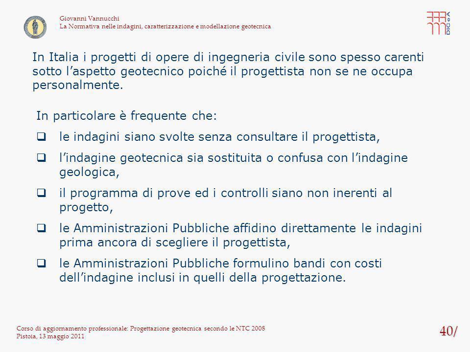 40/ Corso di aggiornamento professionale: Progettazione geotecnica secondo le NTC 2008 Pistoia, 13 maggio 2011 Giovanni Vannucchi La Normativa nelle i