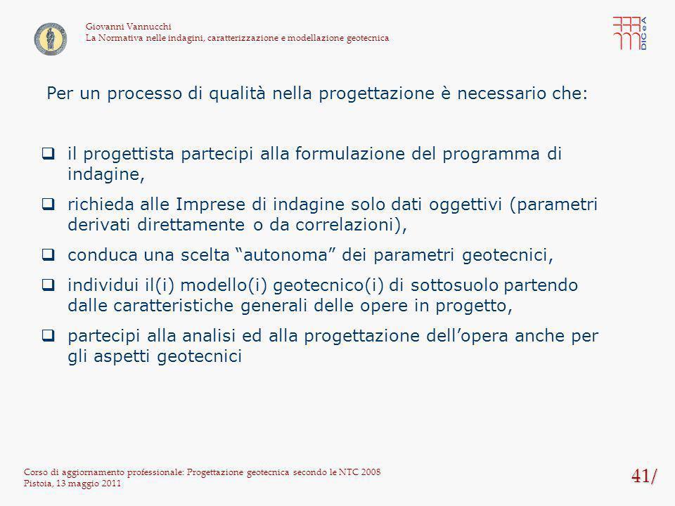 41/ Corso di aggiornamento professionale: Progettazione geotecnica secondo le NTC 2008 Pistoia, 13 maggio 2011 Giovanni Vannucchi La Normativa nelle i