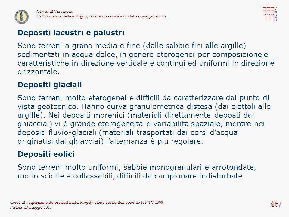46/ Corso di aggiornamento professionale: Progettazione geotecnica secondo le NTC 2008 Pistoia, 13 maggio 2011 Giovanni Vannucchi La Normativa nelle i