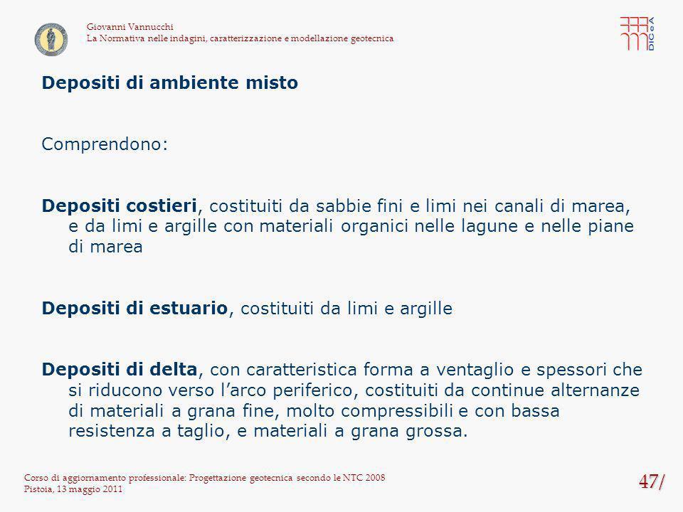 47/ Corso di aggiornamento professionale: Progettazione geotecnica secondo le NTC 2008 Pistoia, 13 maggio 2011 Giovanni Vannucchi La Normativa nelle i