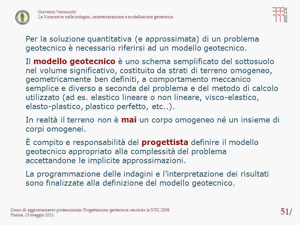 51/ Corso di aggiornamento professionale: Progettazione geotecnica secondo le NTC 2008 Pistoia, 13 maggio 2011 Giovanni Vannucchi La Normativa nelle i
