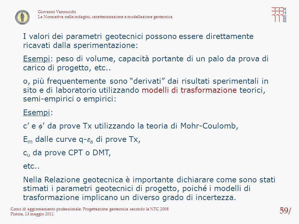 59/ Corso di aggiornamento professionale: Progettazione geotecnica secondo le NTC 2008 Pistoia, 13 maggio 2011 Giovanni Vannucchi La Normativa nelle i