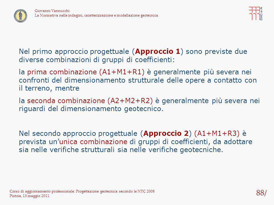 88/ Corso di aggiornamento professionale: Progettazione geotecnica secondo le NTC 2008 Pistoia, 13 maggio 2011 Giovanni Vannucchi La Normativa nelle i