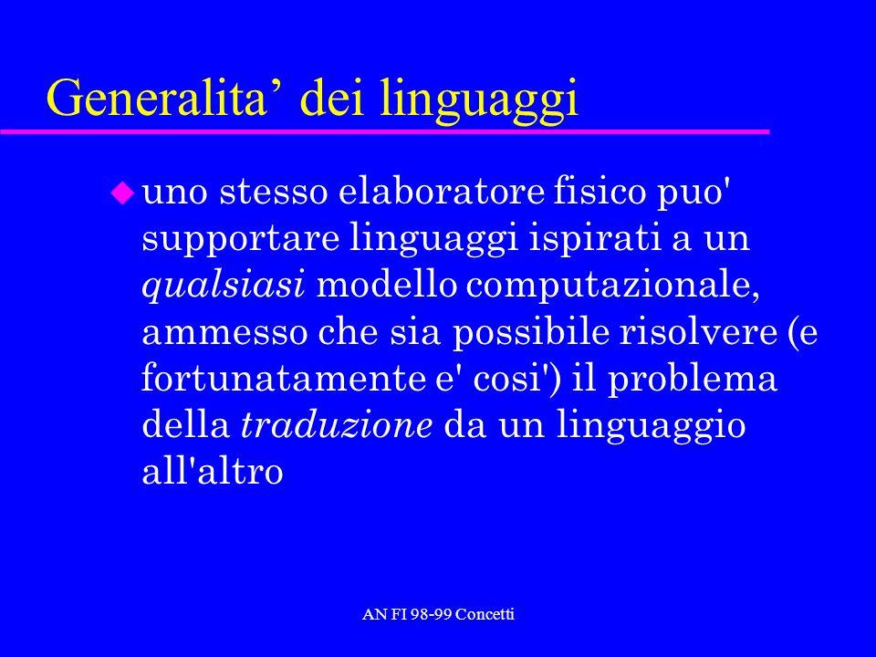 Generalita dei linguaggi u uno stesso elaboratore fisico puo supportare linguaggi ispirati a un qualsiasi modello computazionale, ammesso che sia possibile risolvere (e fortunatamente e cosi ) il problema della traduzione da un linguaggio all altro