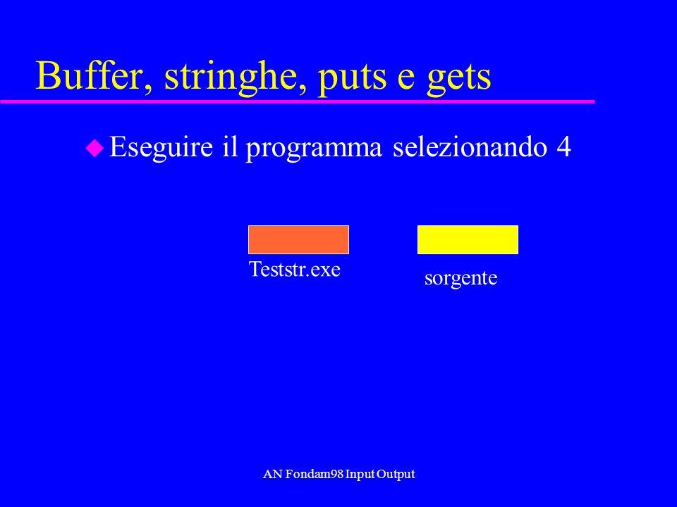 AN Fondam98 Input Output Buffer, stringhe, puts e gets u Eseguire il programma selezionando 4 Teststr.exe sorgente