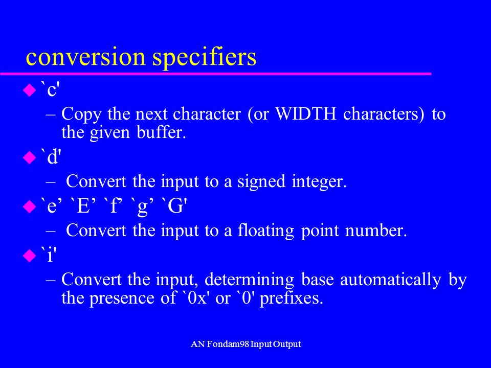 AN Fondam98 Input Output conversion specifiers u `c –Copy the next character (or WIDTH characters) to the given buffer.