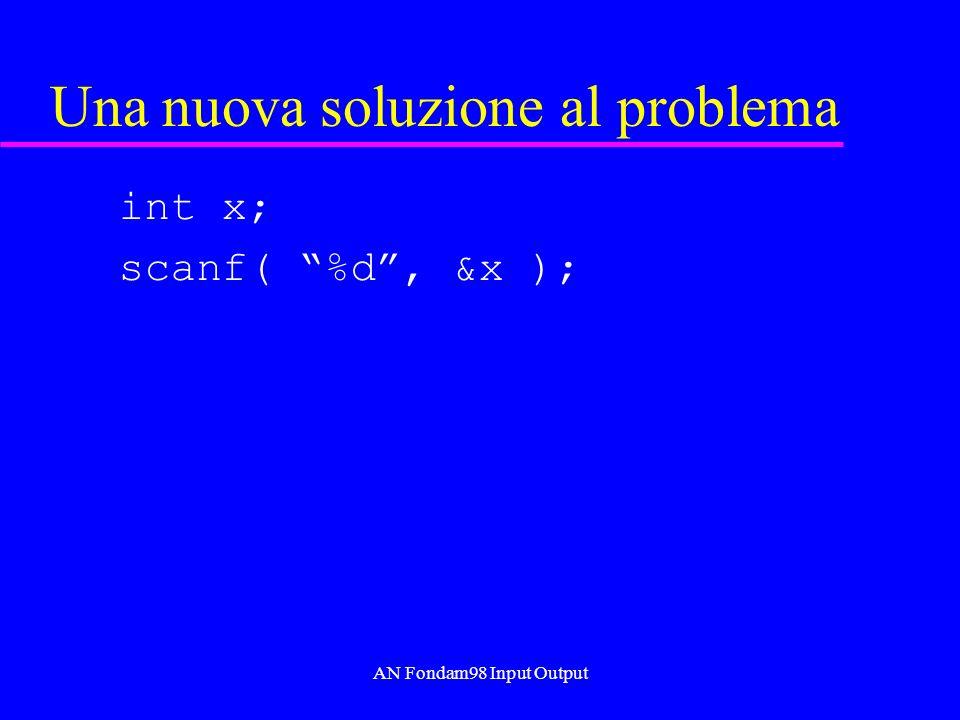 AN Fondam98 Input Output Una nuova soluzione al problema int x; scanf( %d, &x );
