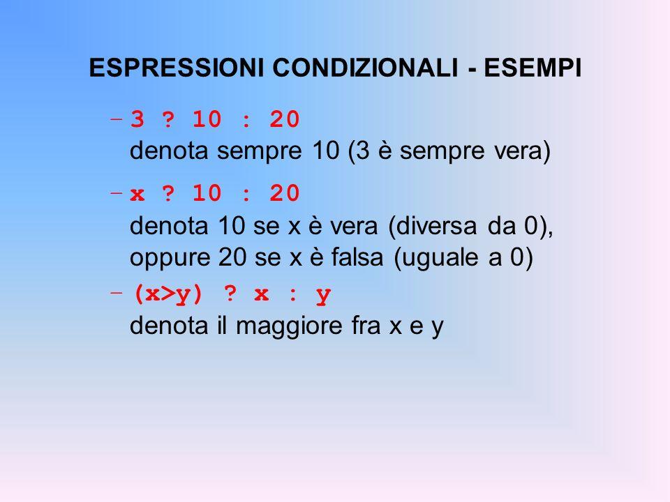 ESPRESSIONI CONDIZIONALI - ESEMPI –3 ? 10 : 20 denota sempre 10 (3 è sempre vera) –x ? 10 : 20 denota 10 se x è vera (diversa da 0), oppure 20 se x è