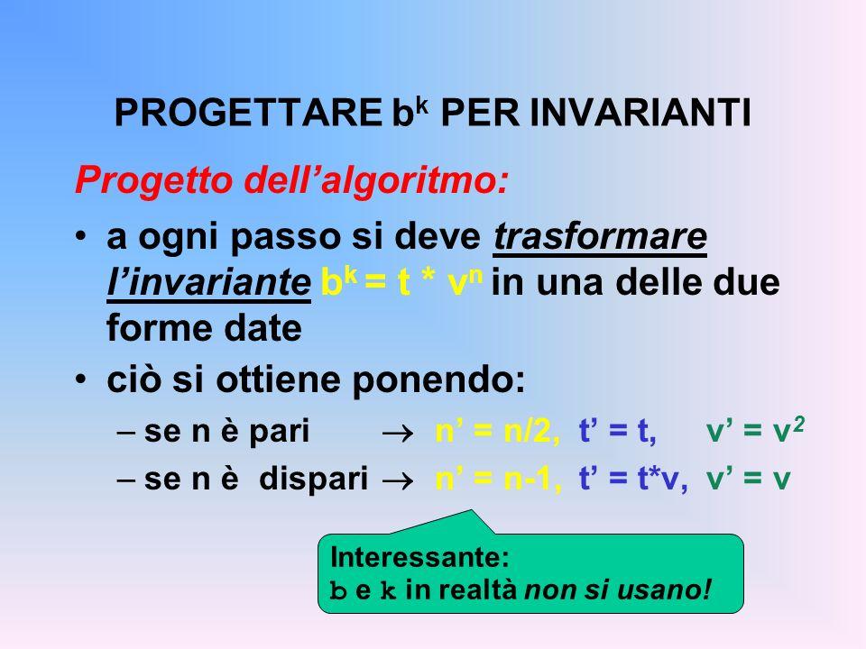 PROGETTARE b k PER INVARIANTI Progetto dellalgoritmo: a ogni passo si deve trasformare linvariante b k = t * v n in una delle due forme date ciò si ot