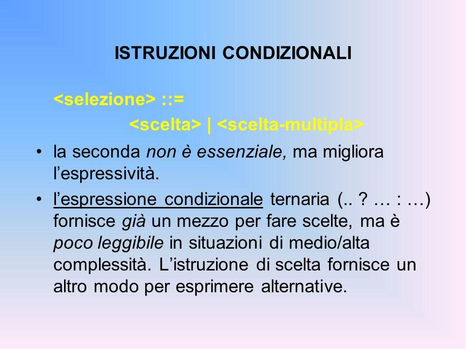 ISTRUZIONI CONDIZIONALI ::= | la seconda non è essenziale, ma migliora lespressività. lespressione condizionale ternaria (.. ? … : …) fornisce già un