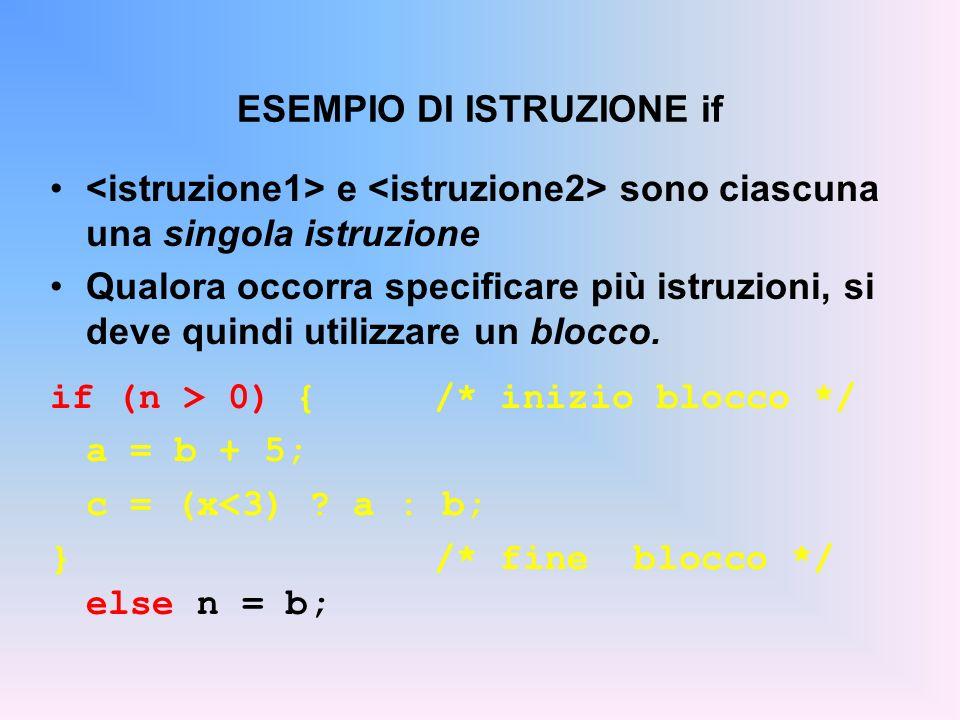 ESEMPIO DI ISTRUZIONE if e sono ciascuna una singola istruzione Qualora occorra specificare più istruzioni, si deve quindi utilizzare un blocco. if (n