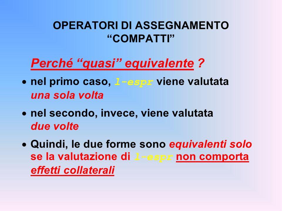 OPERATORI DI ASSEGNAMENTO COMPATTI Perché quasi equivalente ? nel primo caso, l-espr viene valutata una sola volta nel secondo, invece, viene valutata
