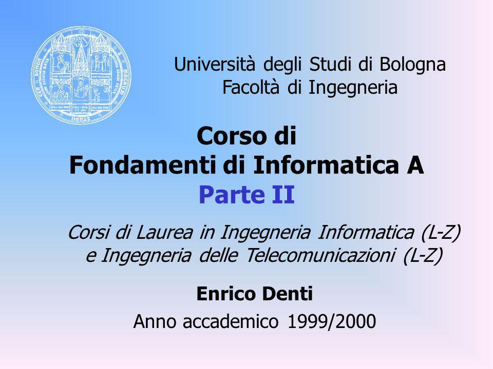 Corso di Fondamenti di Informatica A Parte II Enrico Denti Anno accademico 1999/2000 Università degli Studi di Bologna Facoltà di Ingegneria Corsi di