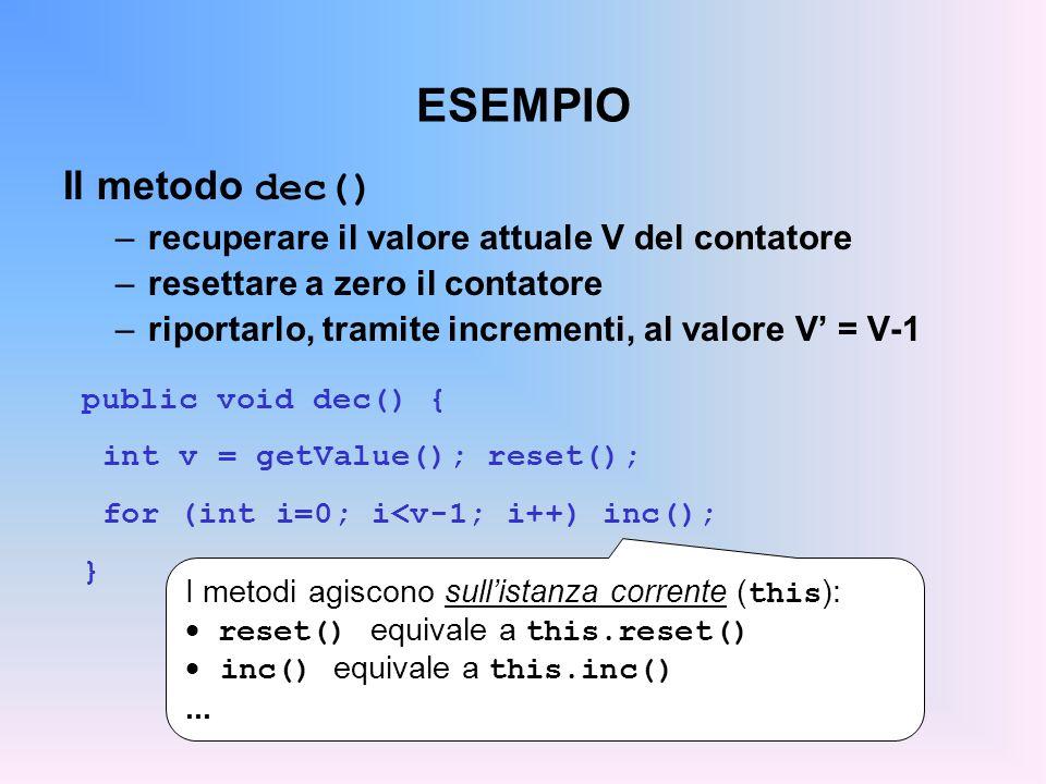 ESEMPIO Il metodo dec() –recuperare il valore attuale V del contatore –resettare a zero il contatore –riportarlo, tramite incrementi, al valore V = V-