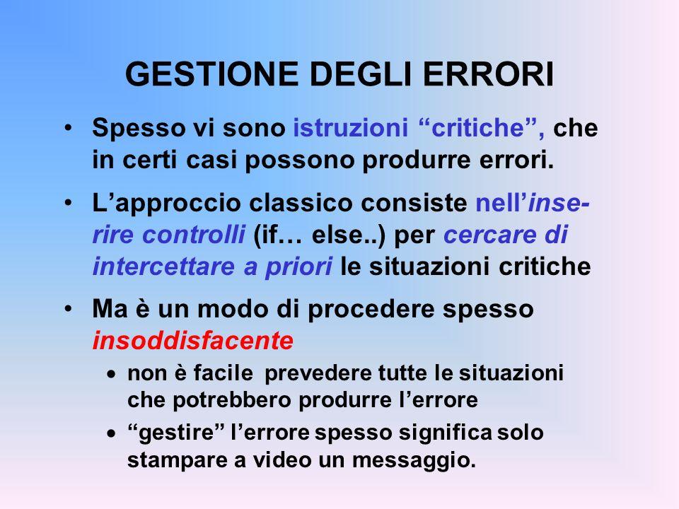 GESTIONE DEGLI ERRORI Spesso vi sono istruzioni critiche, che in certi casi possono produrre errori.