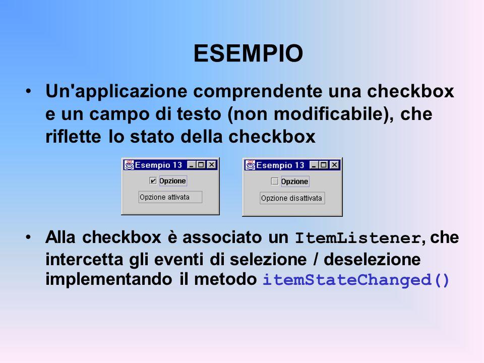 ESEMPIO Un'applicazione comprendente una checkbox e un campo di testo (non modificabile), che riflette lo stato della checkbox Alla checkbox è associa